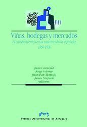 VIÑAS, BODEGAS Y MERCADOS.  EL CAMBIO TÉCNICO EN LA VITIVINICULTURA ESPAÑOLA.  1850-1936