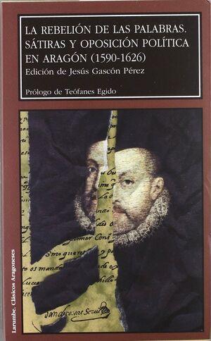 LA REBELION DE LAS PALABRAS.  SÁTIRAS Y OPOSICIÓN POLÍTICA EN ARAGÓN (1590-1626)