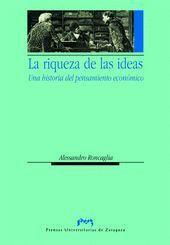 LA RIQUEZA DE LAS IDEAS. UNA HISTORIA DEL PENSAMIENTO ECONÓMICO
