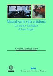 MUSEALIZAR LA VIDA COTIDIANA. LOS MUSEOS ETNOLÓGICOS DEL ALTO ARAGÓN
