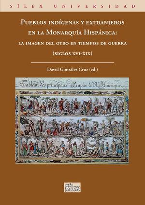 PUEBLOS INDÍGENAS Y EXTRANJEROS EN LA MONARQUÍA HISPÁNICA: LA IMAGEN DEL OTRO EN TIEMPOS DE GUERRA (SIGLOS XVI-XIX)