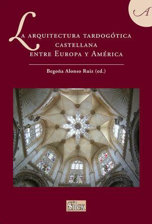 LA ARQUITECTURA TARDOGÓTICA CASTELLANA ENTRE EUROPA Y AMÉRICA