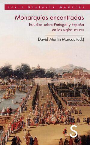 MONARQUÍAS ENCONTRADAS. ESTUDIOS SOBRE PORTUGAL Y ESPAÑA EN LOS SIGLOS XVII Y XVIII