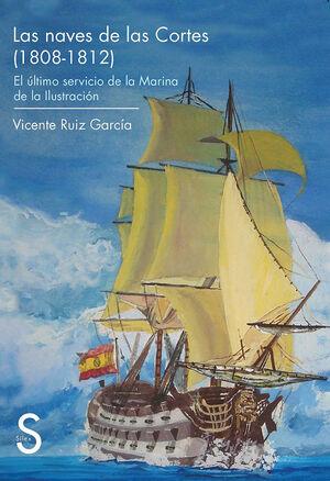 LAS NAVES DE LAS CORTES (1808-1812). EL ÚLTIMO SERVICIO DE LA MARINA DE LA ILUSTRACIÓN