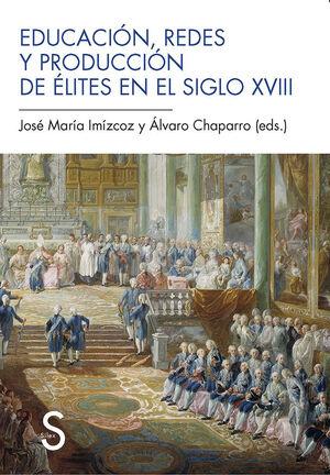 EDUCACIÓN, REDES Y PRODUCCIÓN DE ÉLITES EN EL SIGLO XVIII