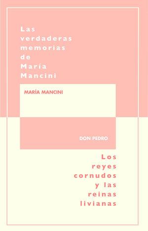 LAS VERDADERAS MEMORIAS DE MARÍA MANCINI, ESCRITAS POR ELLA MISMA/LOS REYES CORNUDOS Y LAS REINAS LIVIANAS
