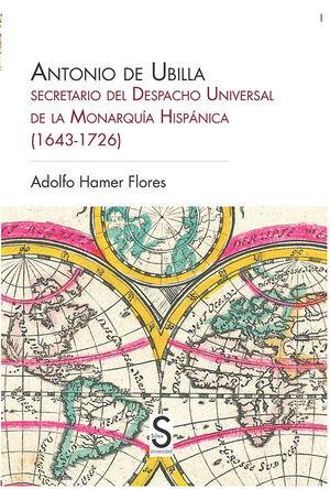 ANTONIO DE UBILLA, SECRETARIO DEL DESPACHO UNIVERSAL DE LA MONARQUÍA HISPÁNICA (1643-1726)