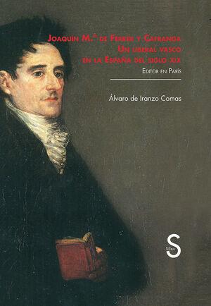 JOAQUÍN MARÍA DE FERRER Y CAFRANGA. UN LIBERAL VASCO EN LA ESPAÑA DEL SIGLO XIX