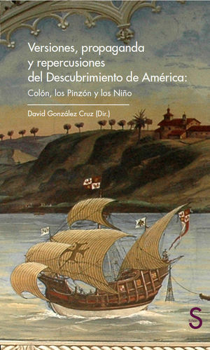 VERSIONES, PROPAGANDA Y REPERCUSIONES DEL DESCUBRIMIENTO DE AMÉRICA: COLÓN, LOS PINZÓN Y LOS NIÑO