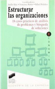 ESTRUCTURAR LAS ORGANIZACIONES (18 CASOS PRÁCTICOS EN ANÁLISIS DE PROBLEMAS Y BÚSQUEDA DE SOLUCIONES