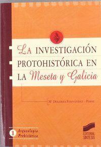 INVESTIGACIÓN PROTOHISTÓRICA EN LA MESETA Y GALICIA