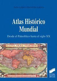 ATLAS HISTÓRICO MUNDIAL. DESDE EL PALEOLÍTICO HASTA EL SIGLO XX