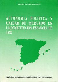 AUTONOMÍA POLÍTICA Y UNIDAD DE MERCADO EN LA CONSTITUCIÓN ESPAÑOLA DE 1978