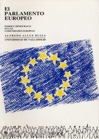 EL PARLAMENTO EUROPEO. PODER Y DEMOCRACIA EN LAS COMUNIDADES EUROPEAS