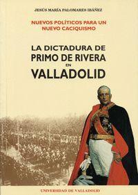 NUEVOS POLÍTICOS PARA UN NUEVO CACIQUISMO. LA DICTADURA DE PRIMO DE RIVERA EN VALLADOLID