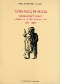 SANTA MARIA DE PIASCA. ESTUDIO DE UN TERRITORIO A TRAVÉS DE UN CENTRO MONÁSTICO (857-1252)