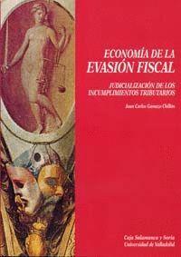 ECONOMÍA DE LA EVASIÓN FISCAL. JUDICIALIZACIÓN DE LOS INCUMPLIMIENTOS TRIBUTARIOS.