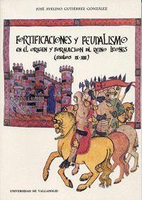 FORTIFICACIONES Y FEUDALISMO EN EL ORIGEN Y FORMACIÓN DEL REINO LEONÉS (SIGLOS IX-XIII)  (REIMP.)