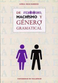 DE FEMINISMO, MACHISMO Y GÉNERO GRAMATICAL. EL GÉNERO, UN MONEMA NO EXCLUSIVAMENTE METALINGÜÍSTICO