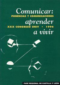 COMUNICAR: APRENDER A VIVIR. XXIX CONGRESO UNIV. 1996. CASTILLA Y LEÓN