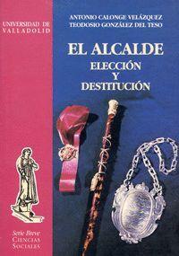 EL ALCALDE, ELECCIÓN Y DESTITUCIÓN