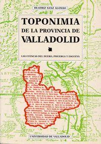 TOPONIMIA DE LA PROVINCIA DE VALLADOLID. LAS CUENCAS DEL DUERO, PISUERGA Y ESGUEVA