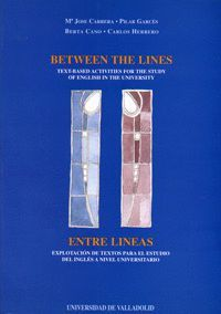 BETWEEN THE LINES:TEXT BASED ACTIVITIES FOR THE STUDY OF ENGLISH IN THE UNIVERSITY / ENTRE LÍNEAS: E