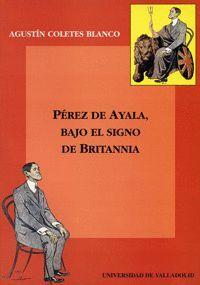 PÉREZ DE AYALA, BAJO EL SIGNO DE BRITANNIA