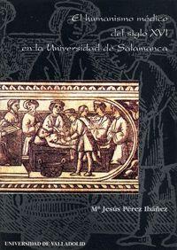 EL HUMANISMO MÉDICO DEL SIGLO XVI EN LA UNIVERSIDAD DE SALAMANCA
