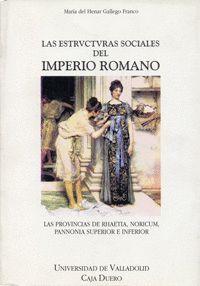 LAS ESTRUCTURAS SOCIALES DEL IMPERIO ROMANO. LAS PROVINCIAS DE RHAETIA, NORICUM, PANNONIA SUPERIOR