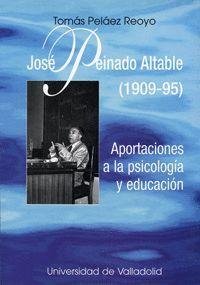 JOSE PEINADO ALTABLE (1909-95). APORTACIONES A LA PSICOLOGIA Y EDUCACIÓN