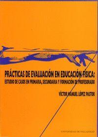 PRÁCTICAS DE EVALUACIÓN EN EDUCACIÓN FÍSICA: ESTUDIO DE CASOS EN PRIMARIA, SECUNDARIA Y FORMACIÓN DE