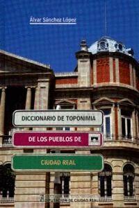 DICCIONARIO DE TOPONIMIA DE LOS PUEBLOS DE CIUDAD REAL
