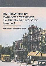URBANISMO EN BADAJOZ A TRAVÉS DE LA PRENSA DEL SIGLO XX (1900-1975), EL