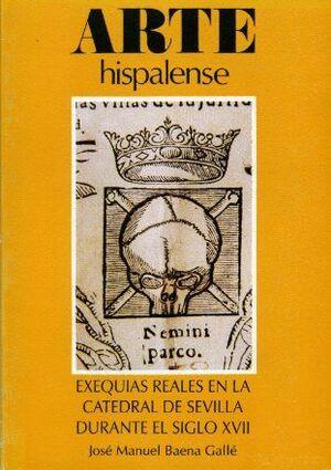 EXEQUIAS REALES EN LA CATEDRAL DE SEVILLA DURANTE EL SIGLO XVII