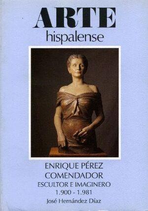 ENRIQUE PÉREZ COMENDADOR. ESCULTOR E IMAGINERO 1900-1981