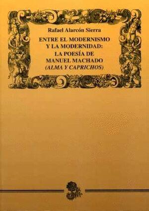 ENTRE EL MODERNISMO Y LA MODERNIDAD. LA POESÍA DE MANUEL MACHADO (ALMA Y CARPRICHOS)