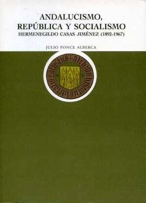 ANDALUCISMO, REPÚBLICA Y SOCIALISMO. HERMENEGILDO CASAS JIMÉNEZ, 1892-1967