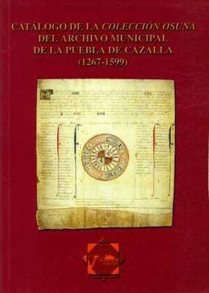 CATÁLOGO DE LA COLECCIÓN OSUNA DEL ARCHIVO MUNICIPAL DE LA PUEBLA DE CAZALLA (1267-1599)