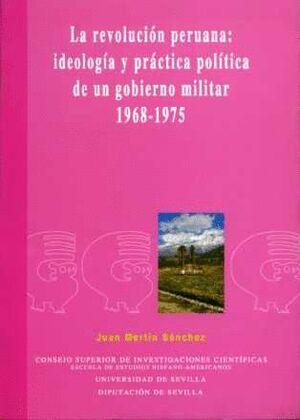 LA REVOLUCIÓN PERUANA: IDEOLOGÍA Y PRÁCTICA POLÍTICA DE UN GOBIERNO MILITAR 1968-1975