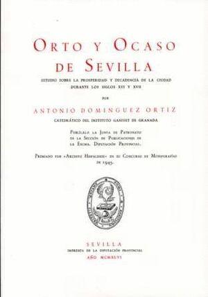ORTO Y OCASO DE SEVILLA: ESTUDIO SOBRE LA PROSPERIDAD Y DECADENCIA DE LA CIUDAD DURANTE LOS SIGLOS XVI Y XVII
