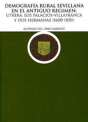 DEMOGRAFÍA RURAL SEVILLANA EN EL ANTIGUO RÉGIMEN: UTRERA, LOS PALACIOS-VILLAFRANCA Y DOS HERMANAS (1600-1850)