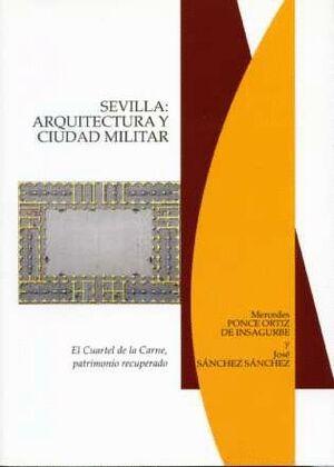 SEVILLA: ARQUITECTURA Y CIUDAD MILITAR. EL CUARTEL DE LA CARNE, PATRIMONIO RECUPERADO