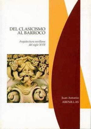DEL CLASICISMO AL BARROCO. ARQUITECTURA SEVILLANA DEL SIGLO XVII