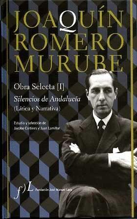 JOAQUÍN ROMERO MURUBE. OBRA SELECTA. SILENCIOS DE ANDALUCÍA (LÍRICA Y NARRATIVA)