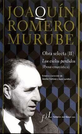 JOAQUÍN ROMERO MURUBE. OBRA SELECTA. LOS CIELOS PERDIDOS (PROSA ENSAYÍSTICA)