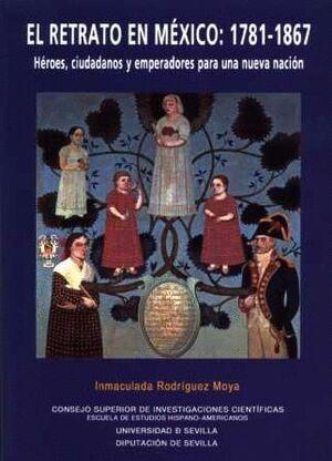 EL RETRATO EN MÉXICO: 1781-1867. HÉROES, CIUDADANOS Y EMPERADORES PARA UNA NUEVA NACIÓN