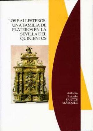 LOS BALLESTEROS. UNA FAMILIA DE PLATEROS EN LA SEVILLA DEL QUINIENTOS