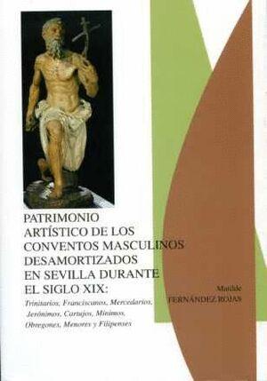 PATRIMONIO ARTÍSTICO DE LOS CONVENTOS MASCULINOS DESAMORTIZADOS EN SEVILLA DURANTE EL SIGLO XIX: BENEDICTINOS, DOMINICOS, AGUSTINOS, CARMELITAS Y BASI