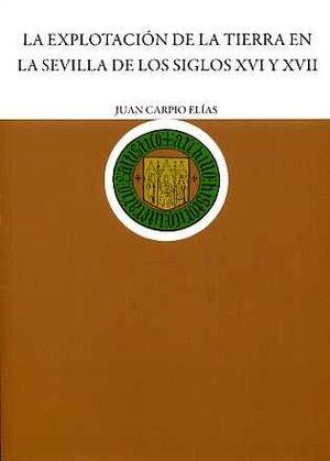 EXPLOTACIÓN DE LA TIERRA EN LA SEVILLA DE LOS SIGLOS XVI Y XVII